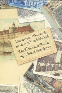 Okładka książki Uniwersytet Wrocławski na dawnych widokówkach. Die Universität Breslau auf alten Ansichtskarten