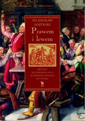 Okładka książki Prawem i lewem. Obyczaje na Czerwonej Rusi w pierwszej połowie XVII wieku