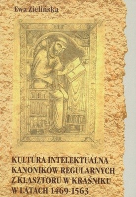 Okładka książki Kultura intelektualna kanoników regularnych z klasztoru w Kraśniku w latach 1469-1563