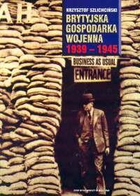 Okładka książki Brytyjska gospodarka wojenna 1939 - 1945