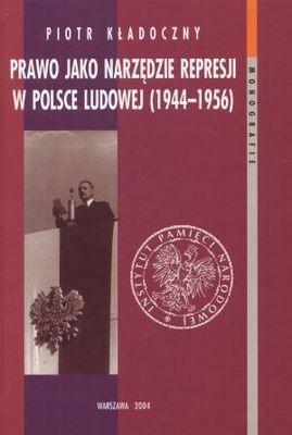 Okładka książki Prawo jako narzędzie represji w Polsce Ludowej (1944-1956)