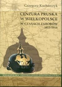 Okładka książki Cenzura pruska w Wielkopolsce w czasach zaborów 1815-1914
