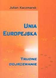 Okładka książki Unia Europejska. Trudne dojrzewanie