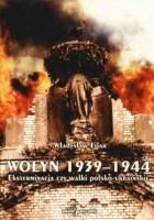 Wołyń 1939-1944. Eksterminacja czy walki polsko-ukraińskie
