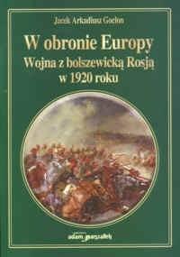 Okładka książki W obronie Europy.Wojna z bolszewicką Rosją w 1920 roku