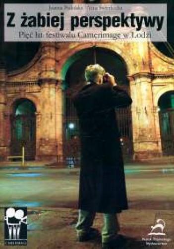 Okładka książki Z żabiej perspektywy. Pięć lat festiwalu Camerimage w Łodzi