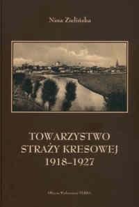 Okładka książki Towarzystwo straży kresowej 1918-1927