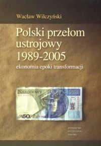 Okładka książki Polski przełom ustrojowy 1989-2005. Ekonomia epoki transformacji