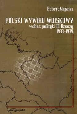 Okładka książki Polski wywiad wojskowy wobec polityki III Rzeszy 1933-1939