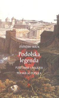 Okładka książki Podolska legenda. Powstanie i pogrzeb polskiego Podola