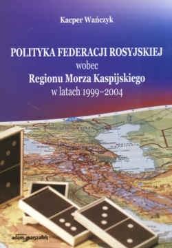 Okładka książki Polityka Feder.Ros.wobec Reg.Morza Kas. w lat.1999-2004
