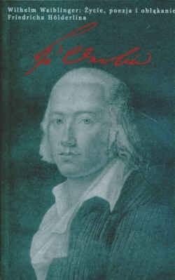 Okładka książki Życie poezja i obłąkanie Friedricha Holderlina