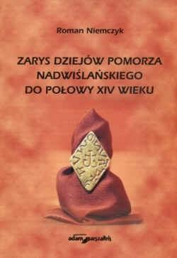 Okładka książki zarys dziejów Pomorza Nadwiślańskiego do poł.XIV wieku