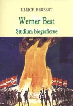 Okładka książki Werner Best. Studium biograficzne. O radykalizmie, światopoglądzie i rozsądku