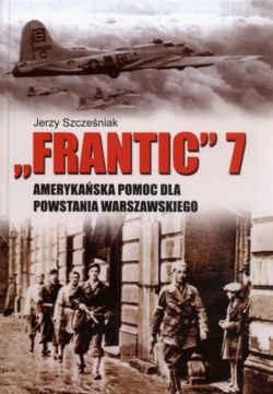 Okładka książki Frantic 7 - amerykańska pomoc dla powstania warszawskiego.