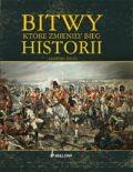 Okładka książki Bitwy, które zmieniły bieg historii
