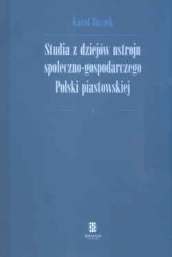 Okładka książki Studia z dziejów ustroju społeczno-gospodarczego Polski piastowskiej
