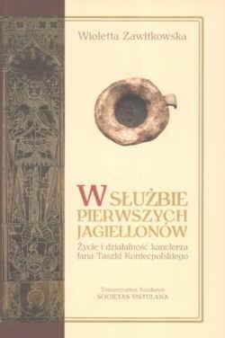 Okładka książki W służbie pierwszych Jagiellonów. Życie i działalność kanclerza Jana Taszki Koniecpolskiego