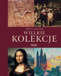 Okładka książki Wielkie kolekcje Podróże w świat sztuki