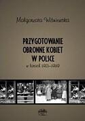 Okładka książki Przygotowanie obronne kobiet w Polsce w latach 1921-1939