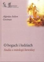 O bogach i ludziach. Studia o mitologii litewskiej