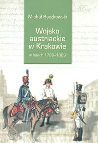 Okładka książki Wojsko austriackie w Krakowie w latach 1796-1809