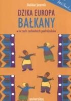 Dzika Europa. Bałkany w oczach zachodnich podróżników