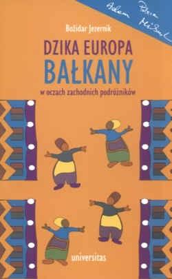 Okładka książki Dzika Europa. Bałkany w oczach zachodnich podróżników