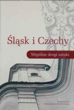 Okładka książki Śląsk i Czechy Wspólne drogi sztuki