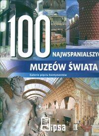 Okładka książki 100 najwspanialszych muzeów świata Galerie pięciu kontynent.