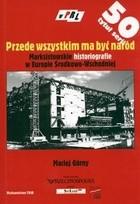 Okładka książki Przede wszystkim ma być naród. Marksistowskie historiografie w Europie Środkowo-Wschodniej