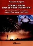 Okładka książki Gorące niebo nad Bliskim Wschodem. Obrona powietrzna w wojnach arabsko-izraelskich 1967-1982