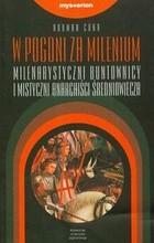 Okładka książki W pogoni za milenium. Milenarystyczni buntownicy i mistyczni anarchiści średniowiecza