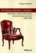 Okładka książki W kręgu państwa i władzy. Koncepcje ustroju politycznego polskich konserwatystów (1926-1939)
