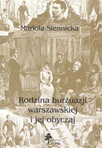Okładka książki Mariola Siennicka. Rodzina burżuazji warszawskiej i jej obyczaj.