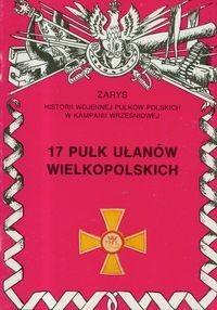Okładka książki 17 Pułk Ułanów Wielkopolskich im. Króla Bolesława Chrobrego.