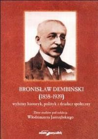 Okładka książki Bronisław Dembiński (1858-1939) wybitny historyk, polityk i działacz społeczny.