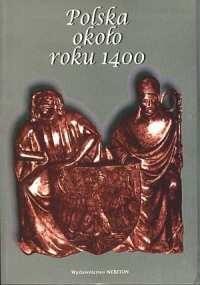 Okładka książki Polska około roku 1400. Państwo, społeczeństwo, kultura.