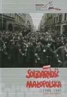 Solidarność Małopolska 1980 - 1981 Wybór dokumentów.