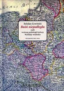 Okładka książki Baśń niepodległa czyli w stronę politologii kultury. Wykłady witebskie