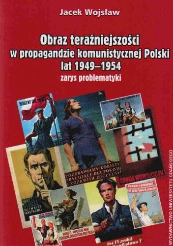 Okładka książki Obraz teraźniejszości w propag.komun.Polski lat 1949-1954