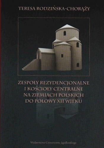 Okładka książki Zespoły rezydencjonalne i kościoły centralne na ziemiach polskich do połowy XII wieku