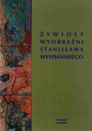 Okładka książki Żywioły wyobraźni Stanisława Wyspiańskiego