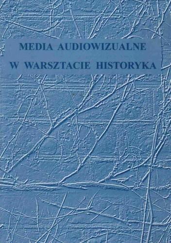 Okładka książki Media audiowizualne w warsztacie historyka