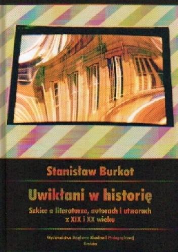 Okładka książki Uwikłani w historię. Szkice o literaturze z XIX i XX wieku