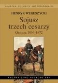 Okładka książki Sojusz trzech cesarzy. Geneza 1866-1872