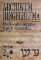 Okładka książki Archiwum Ringelbluma. Tom 2. Dzieci - tajne nauczanie w getcie warszawskim