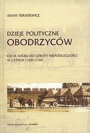 Okładka książki Dzieje polityczne Obodrzyców : od IX wieku do utraty niepodległości w latach 1160-1164
