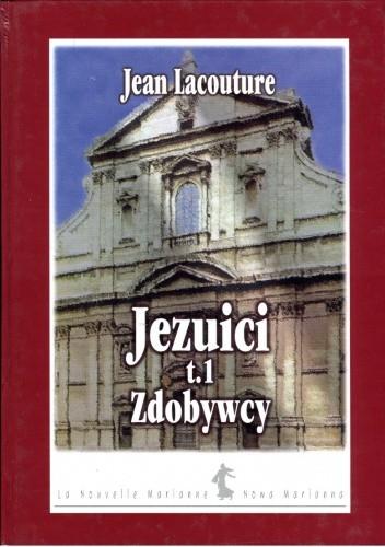 Okładka książki Jezuici. Tom 1. Zdobywcy