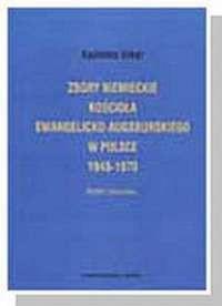Okładka książki Zbory niemieckie kościoła ewangelicko - augsburskiego w Polsce 1948 - 1970